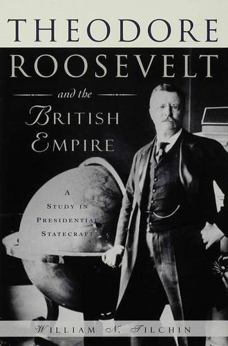 9780333620946: Theodore Roosevelt and the British Empire: A Study in Presidential Statecraft