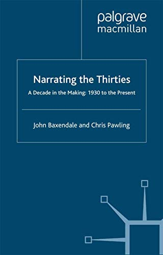Narrating the Thirties: A Decade in the Making: 1930 to Present: Baxendale, John; Pawling, ...