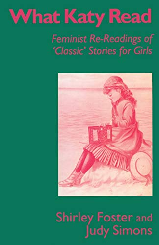 9780333626733: What Katy Read: Feminist Re-Readings of 'Classic' Stories for Girls (Feminist Re-Readings of Classic Stories for Girls, 1850-1920)
