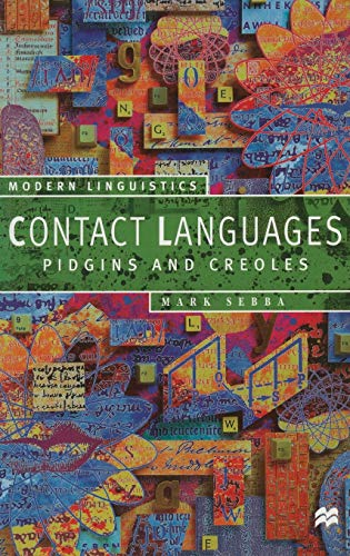 Contact Languages: Pidgins and Creoles (Palgrave Modern Linguistics): Mark Sebba