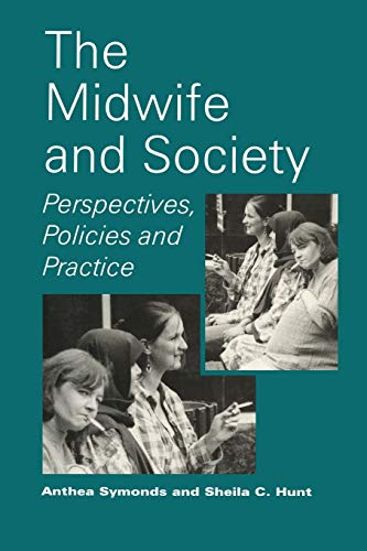 The Midwife and Society: Perspectives, Policies and Practice: Symonds, Anthea; Hunt, Sheila C.