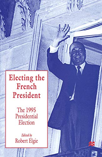 Electing the French President: The 1995 Presidential Election (Paperback)