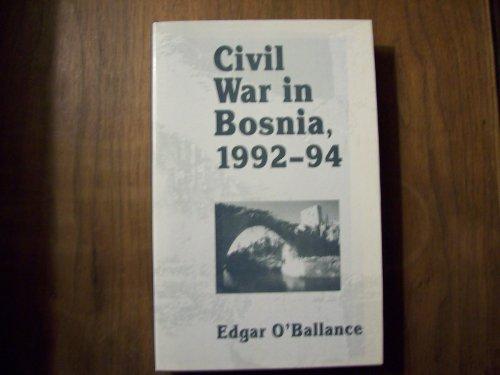 Civil War in Bosnia, 1992-94: O'Ballance, Edgar