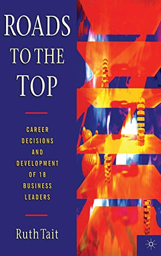 9780333631089: Roads to the Top: Career decisions and development of 18 business leaders (Career Decision-Making and Development of 18 Business Leader)