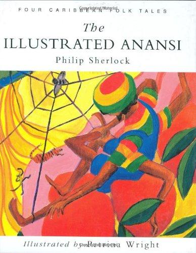 The Illustrated Anansi: Four Caribbean Folk Tales: Philip Sherlock