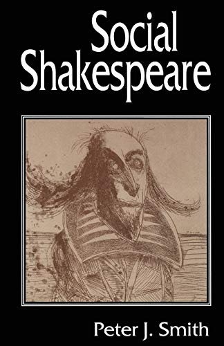Social Shakespeare: Aspects of Renaissance Dramaturgy and Contemporary Society (9780333632178) by Peter J. Smith