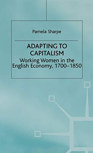 9780333633915: Adapting to Capitalism: Working Women in the English Economy, 1700–1850 (Studies in Gender History)