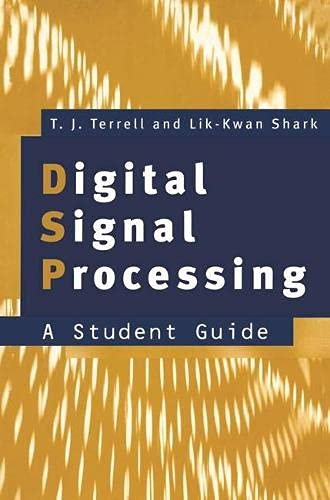 Digital Signal Processing: A Student's Guide: Trevor J. Terrell;