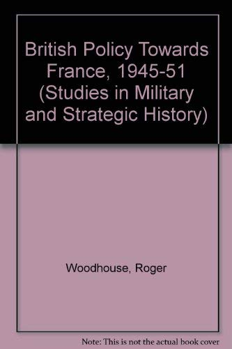 9780333637371: British Policy Towards France, 1945-51 (Studies in Military and Strategic History)