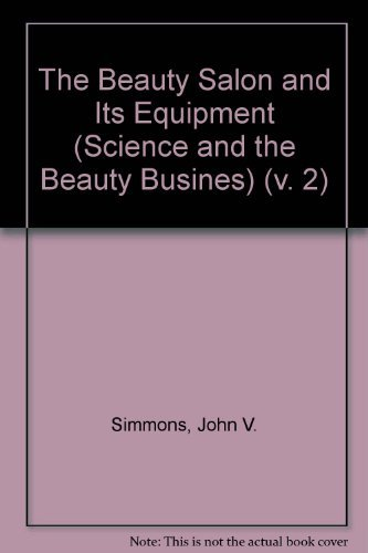 The Beauty Salon and Its Equipment (Science & the beauty business) (v. 2): Simmons, John V.