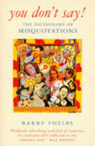 You Don't Say - The Dictionary of Misquotations