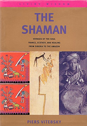9780333638477: The Shaman: Voyages Of The Soul; Trance, Ecstasy And Healing; From Siberia To The