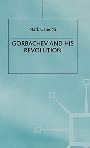 Gorbachev and His Revolution (Hardback): Mark Galeotti