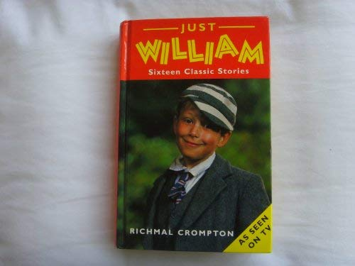 Just William : Sixteen Classic Stories (a: Crompton, Richmal