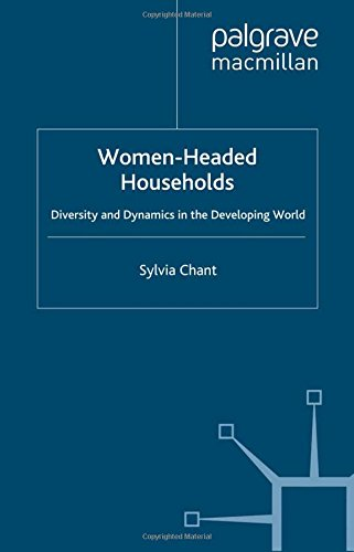 Women-headed Households: Diversity and Dynamics in the Developing World: Chant, Sylvia
