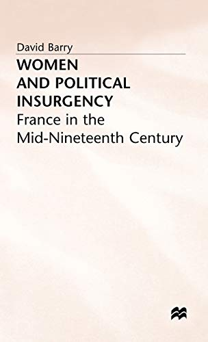 Women and Political Insurgency: France in the Mid-Nineteenth Century: D. Barry