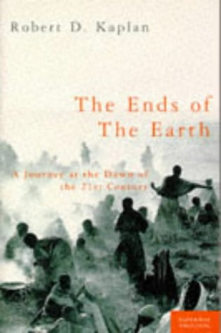The Ends of the Earth: A Journey at the Dawn of the 21st Century (9780333642559) by ROBERT D. KAPLAN
