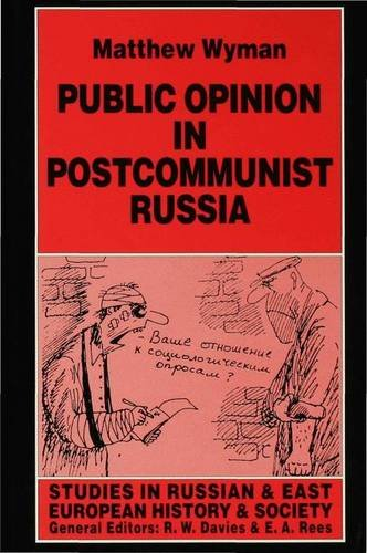 Public Opinion in Postcommunist Russia (Studies in Russian and East European History and Society): ...