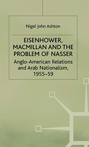 9780333644553: Eisenhower, Macmillan and the Problem of Nasser: Anglo-American Relations and Arab Nationalism, 1955-59 (Studies in Military and Strategic History)