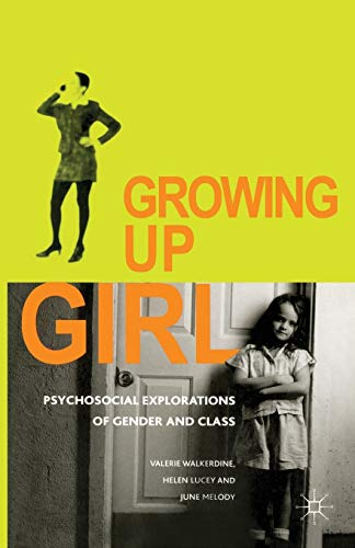 Growing Up Girl: Psycho-social Explorations of Gender and Class: Walkerdine, Valerie, Lucey, Helen,...