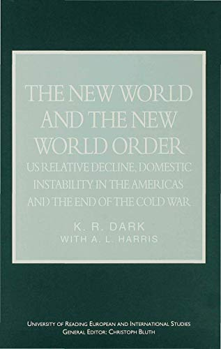 9780333648049: The New World and the New World Order: US Relative Decline, Domestic Instability in the Americas and the End of the Cold War (University of Reading European and International Studies)