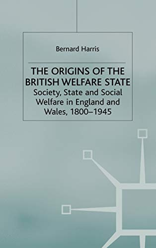 9780333649978: The Origins of the British Welfare State: Society, State and Social Welfare in England and Wales, 1800-1945