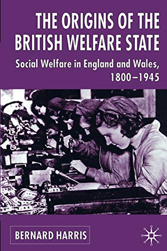 9780333649985: The Origins of the British Welfare State: Society, State and Social Welfare in England and Wales, 1800-1945