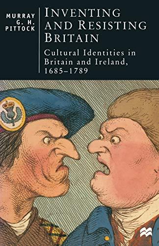 9780333650615: Inventing and Resisting Britain: Cultural Identities in Britain and Ireland, 1685 - 1789 (British Studies Series)