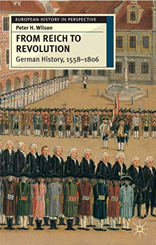 9780333652435: From Reich to Revolution: German History 1558-1806 (European History in Perspective)