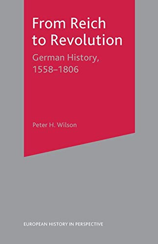 9780333652442: From Reich to Revolution: German History 1558-1806 (European History in Perspective)