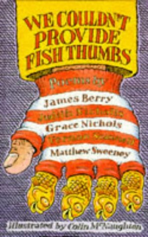 We Couldn't Provide Fish Thumbs (Five poets) (0333654056) by Berry, James; Nicholls, Judith; Nichols, Grace; Scannell, Vernon; Sweeny, Matthew