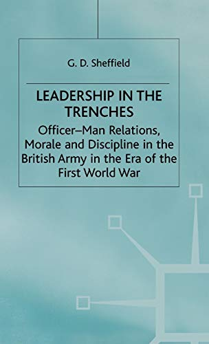 9780333654118: Leadership in the Trenches: Officer-Man Relations, Morale and Discipline in the British Army in the Era of the First World War (Studies in Military and Strategic History)