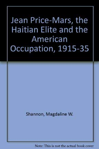 Jean Price-Mars, the Haitian Elite and the American Occupation, 1915-35: Magdaline W. Shannon