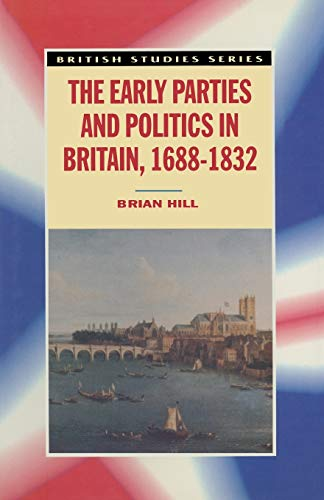 9780333655627: The Early Parties and Politics in Britain, 1688-1832 (British Studies Series)