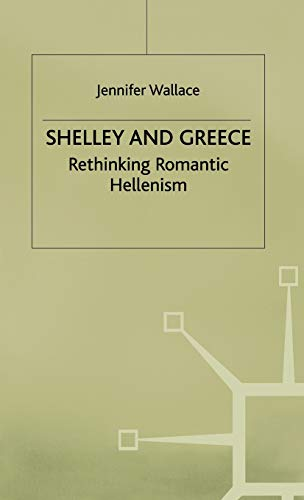 9780333655696: Shelley and Greece: Rethinking Romantic Hellenism