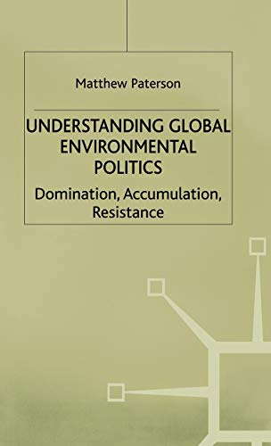 9780333656105: Understanding Global Environmental Politics: Domination, Accumulation, Resistance