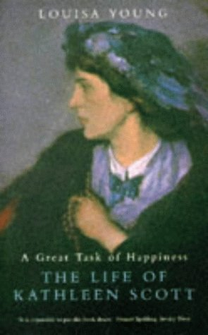 A Great Task of Happiness: Life of Kathleen Scott: Young, Louisa