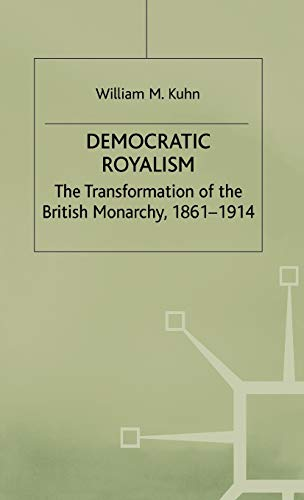 9780333658130: Democratic Royalism: The Transformation of the British Monarchy, 1861-1914 (Studies in Modern History)
