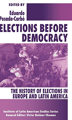 9780333658413: Elections Before Democracy: The History of Elections in Europe and Latin America (Institute of Latin American Studies Series)