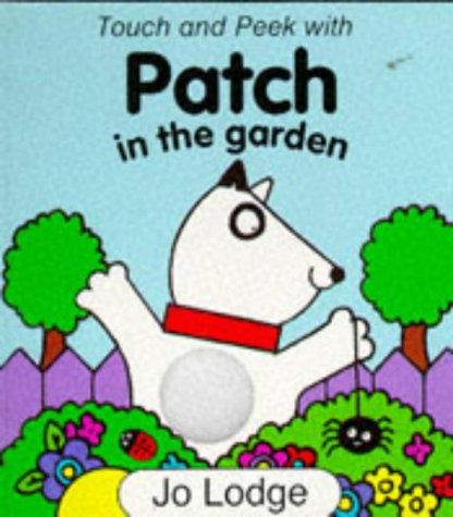 Patch in the Garden (Touch & Peek with Patch): Lodge, Jo