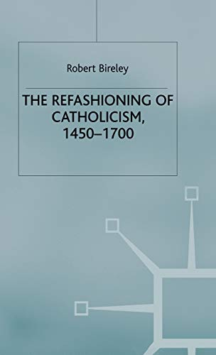 9780333660805: The Refashioning of Catholicism, 1450-1700: A Reassessment of the Counter-Reformation (European History in Perspective)