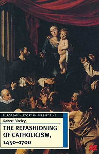 9780333660812: The refashioning of catholicism, 1450-1700