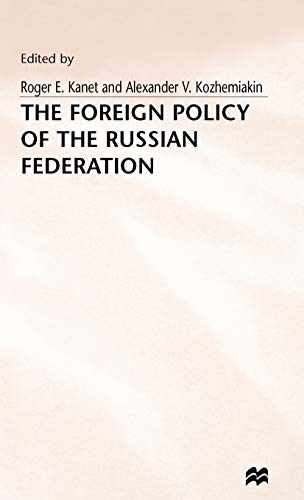 The Foreign Policy of the Russian Federation: Kanet, Roger E.