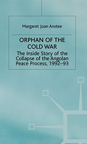 9780333664452: Orphan of the Cold War: The Inside Story of the Collapse of the Angolan Peace Process, 1992-93