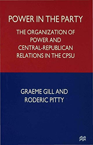 Power in the Party: The Organization of Power and Central-Republican Relations in the CPSU Gill, G....