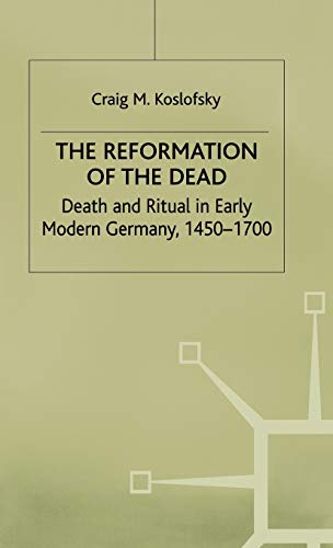 9780333666852: The Reformation of the Dead: Death and Ritual in Early Modern Germany, c.1450-1700 (Early Modern History: Society and Culture)