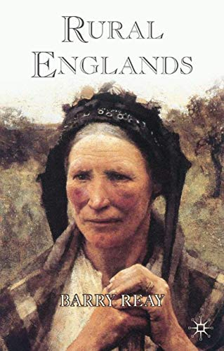 Rural Englands: Labouring Lives in the Nineteenth-Century: Reay, Barry