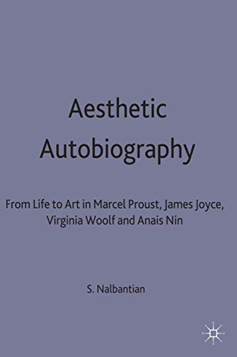 9780333670712: Aesthetic Autobiography: From Life to Art in Marcel Proust, James Joyce, Virginia Woolf and Anais Nin
