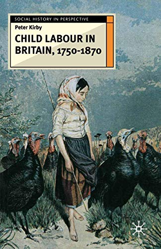 Child Labour in Britain, 1750-1870 (Social History in Perspective): Kirby, Peter