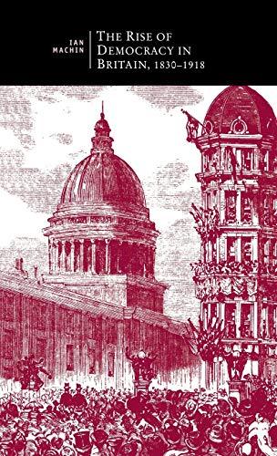 9780333672273: The Rise of Democracy in Britain, 1830 - 1918 (British Studies Series)